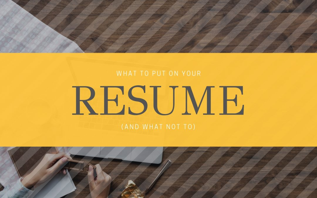 What Your Resume Should Include (and What it Shouldn't)